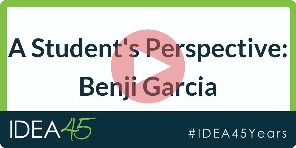 A Student's Perspective: Benji Garcia. IDEA 45. #IDEA45Years