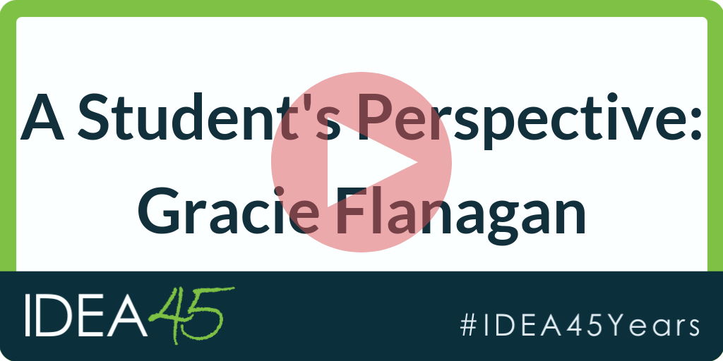 A Student's Perspective: Gracie Flanagan. IDEA 45. #IDEA45Years