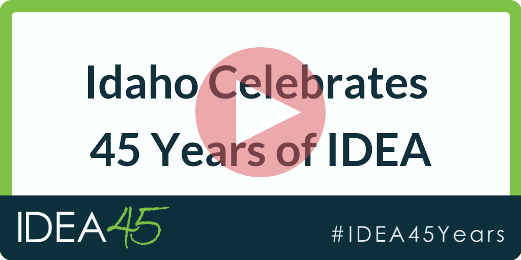 Idaho Celebrates 45 Years of IDEA. IDEA 45. #IDEA45Years