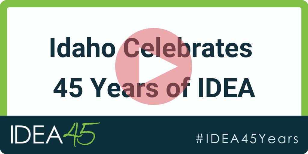 Idaho Celebrates 45 Years of IDEA. IDEA 45. #IDEA45Years