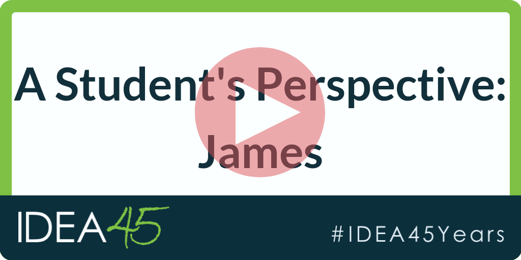 Text: A Student's Perspective: James. IDEA 45 #IDEA45Years with play button over text