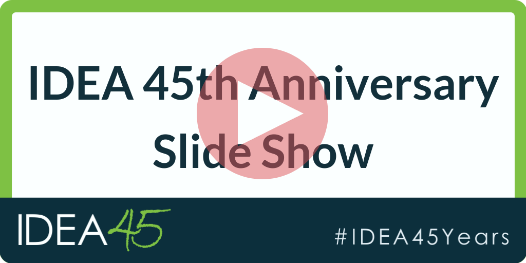 IDEA 45th Anniversary Slide Show. IDEA 45. #IDEA45Years with play button over text