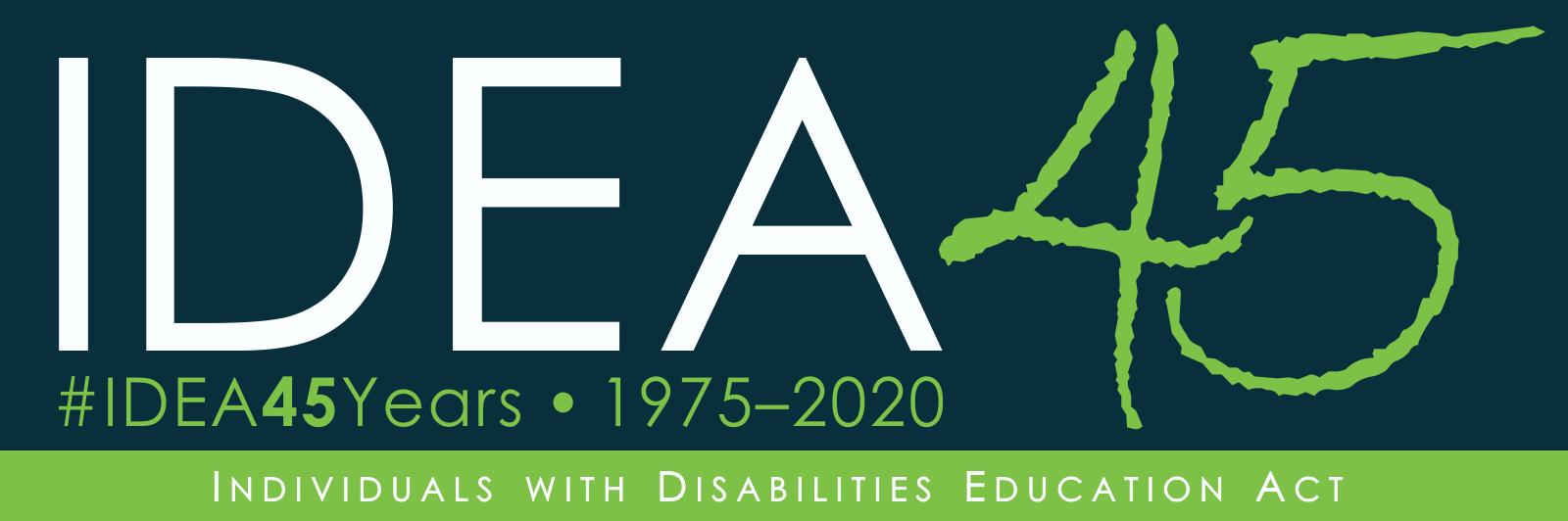 IDEA-45 logo. IDEA 45. #IDEA45 Years. 1975-2020. Individuals With Disabilities Education Act.