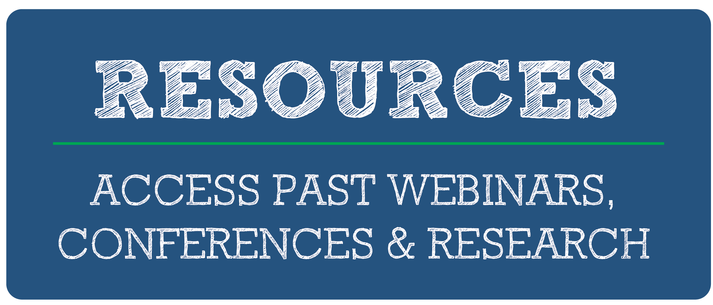 Resources Access Past Webinars, conferences & research