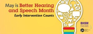 2015 May is Better Hearing & Speech Month: Early Intervention Counts